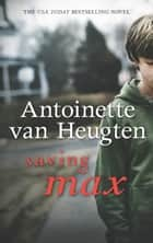 Saving Max ebook by Antoinette van Heugten