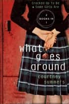 What Goes Around - Two Books In One: Cracked Up to Be & Some Girls Are ebook by Courtney Summers
