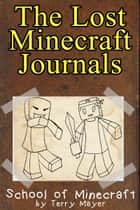 Minecraft: The Lost Minecraft Journals - School of Minecraft ebook by Terry Mayer