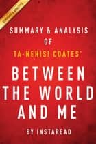 Summary of Between the World and Me - by Ta-Nehisi Coates | Summary & Analysis ebook by Instaread Summaries
