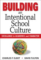 Building an Intentional School Culture ebook by Charles F. Elbot,David Vance Fulton