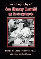 Autobiography of Lee Harvey Oswald: ebook by Diane Holloway, Ph.D.
