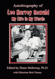Autobiography of Lee Harvey Oswald: - My Life in My Words ebook by Diane Holloway, Ph.D.