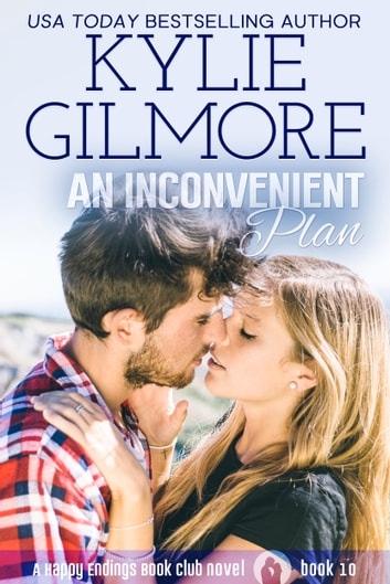 An Inconvenient Plan - Happy Endings Book Club series, Book 10 ebook by Kylie Gilmore