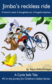 Jimbo's reckless ride - The Jumbo Jim Children's Safety Series, #3 ebook by Teena Raffa-Mulligan