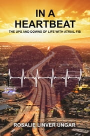 In a Heartbeat - The Ups and Downs of Life with Atrial Fib ebook by Rosalie Ungar