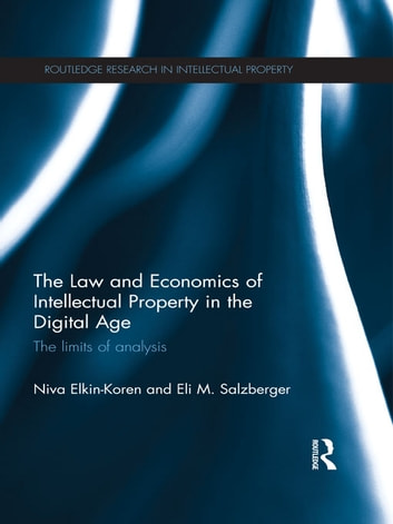 The Law and Economics of Intellectual Property in the Digital Age - The Limits of Analysis ebook by Niva Elkin-Koren,Eli Salzberger