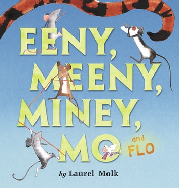 Eeny, Meeny, Miney, Mo, and FLO! ebook by Laurel Molk