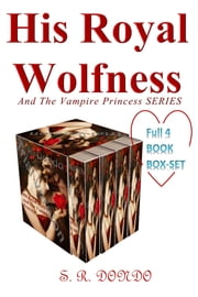 His Royal Wolfness & The Vampire Princess Book1-4 Box Set ebook by S. R. Dondo