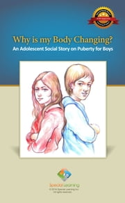 Why is my Body Changing? An Adolescent Social Story on Puberty for Boys ebook by Special Learning, Inc.