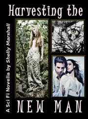 Harvesting the New Man ebook by Shelly Marshall
