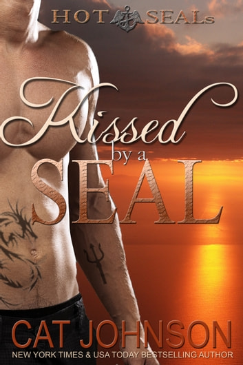 Kissed by a SEAL - A Hot SEALs Romance ebook by Cat Johnson
