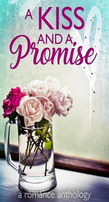A Kiss and a Promise ebook by Charley Clarke,Christine Collier,Daniel L. Keating,Kate Lowe,Jennifer Quail,Tricia Schneider
