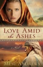 Love Amid the Ashes ( Book #1) ebook by Mesu Andrews