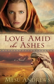 Love Amid the Ashes ( Book #1) - A Novel ebook by Mesu Andrews