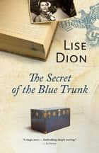 The Secret of the Blue Trunk ebook by Lise Dion, Liedewij Hawke