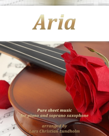 Aria Pure sheet music for piano and soprano saxophone arranged by Lars Christian Lundholm ebook by Pure Sheet Music
