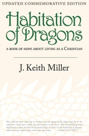 Habitation of Dragons - a book of hope about living as a Christian ebook by J. Keith Miller