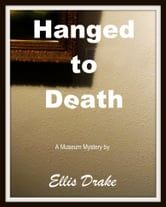 Hanged to Death: A Museum Mystery ebook by Ellis Drake