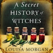 A Secret History of Witches livre audio by Louisa Morgan