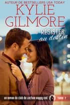 Résister au destin (Club de Lecture Happy End, t. 7) eBook by Kylie Gilmore