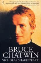 Bruce Chatwin ebook by Nicholas Shakespeare
