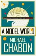 A Model World ebook by Michael Chabon