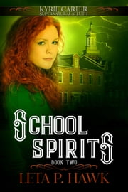 School Spirits - Kyrie Carter: Supernatural Sleuth, #2 ebook by Leta Hawk