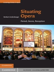 Situating Opera - Period, Genre, Reception ebook by Herbert Lindenberger