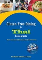 Gluten Free Dining in Thai Restaurants - Part of the Award-Winning Let's Eat Out! Series ebook by Kim Koeller, Robert La France, Katie Barany