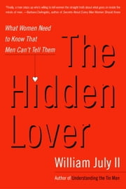 The Hidden Lover - What Women Need to Know That Men Can't Tell Them ebook by William July, II