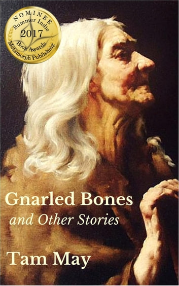 Gnarled Bones and Other Stories ebook by Tam May