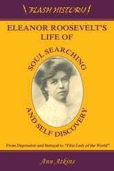 Eleanor Roosevelt's Life of Soul Searching and Self Discovery ebook by Ann Atkins