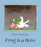 Frog Is a Hero ebook by Velthuijs, Max