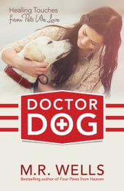 Doctor Dog - Healing Touches from Pets We Love ebook by M.R. Wells