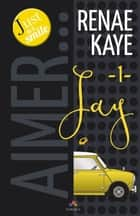 Jay - Aimer…, T1 ebook by Julianne Nova, Renae Kaye