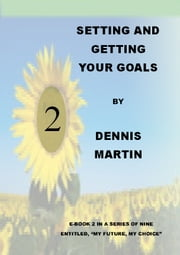Setting and Getting Your Goals ebook by Dennis Martin