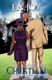 The Sunday Only Christian: Still Divas Series Book Three ebook by E.N. Joy