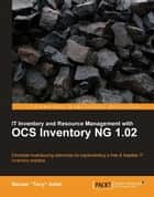 IT Inventory and Resource Management with OCS Inventory NG 1.02 ebook by Barzan 'Tony' Antal
