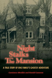 Night Stalks the Mansion - A True Story of One Family's Ghostly Adventure ebook by Harold Cameron,Constance Westbie