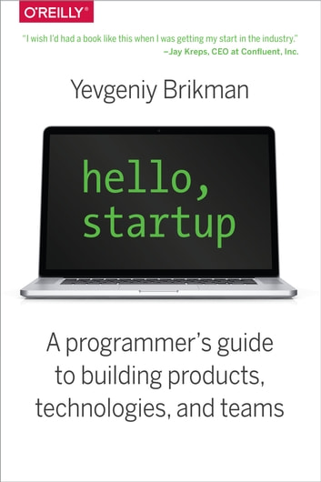 Hello, Startup - A Programmer's Guide to Building Products, Technologies, and Teams ebook by Yevgeniy  Brikman