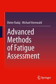 Advanced Methods of Fatigue Assessment ebook by Dieter Radaj,Michael Vormwald