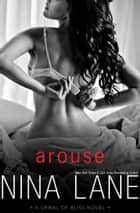 AROUSE: A Spiral of Bliss Novel ebook by Nina Lane