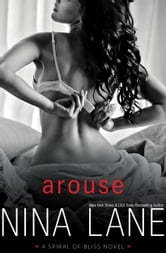 AROUSE: A Spiral of Bliss Novel - Spiral of Bliss #1 ebook by Nina Lane