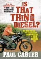 Is That Thing Diesel? - One man, one bike and the first lap around Australia on used cooking oil ebook by Paul Carter
