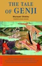The Tale of Genji - The Authentic First Translation of the World's Earliest Novel eBook by Murasaki Shikibu, Kencho Suematsu