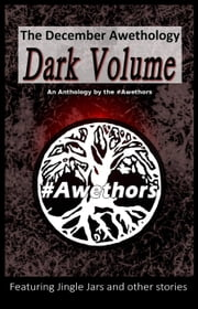 The December Awethology - Dark Volume ebook by The #Awethors, Jack Croxall, Jennifer Deese,...