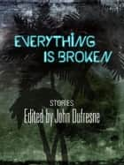 Everything Is Broken ebook by John Dufresne