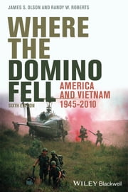 Where the Domino Fell - America and Vietnam 1945-2010 ebook by James Stuart Olson,Randy W. Roberts
