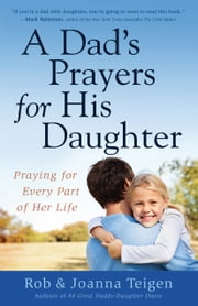 A Dad's Prayers for His Daughter - Praying for Every Part of Her Life ebook by Rob Teigen,Joanna Teigen